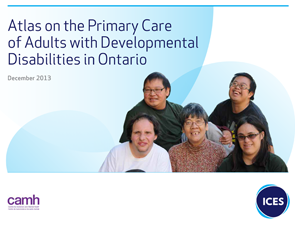 ICES-Atlas on primary care of adults with development disabilities in ontario