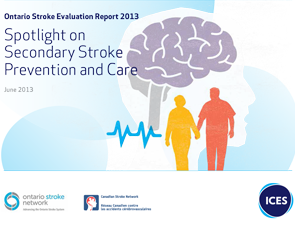 Ontario Stroke Evaluation Report 2013: Spotlight on Secondary Stroke Prevention and Care