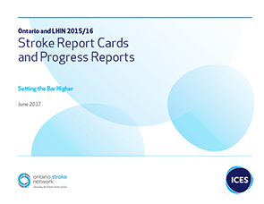 Ontario and LIHN 2015/16 Stroke Report Cards and Progress Reports: Setting the Bar Higher